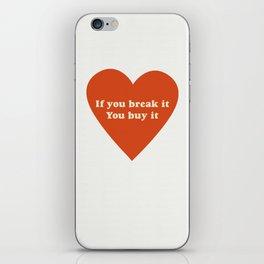 If you break it, you buy it iPhone Skin