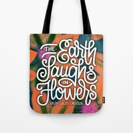 EARTH LAUGHS IN FLOWERS (HAND LETTERING AND FLOWER POP ART) Tote Bag