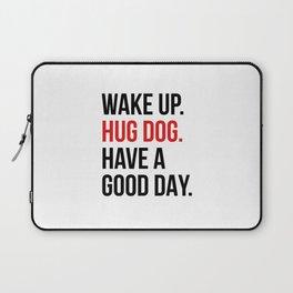 Wake Up, Hug Dog, Have a Good Day Laptop Sleeve