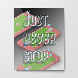just never stop playing the game Metal Print