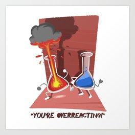You're Overreacting! Art Print