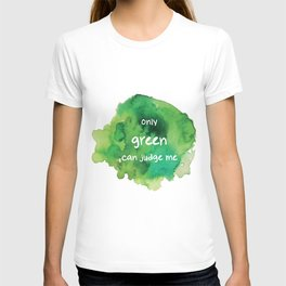 Only Green Can Judge Me T-shirt