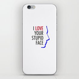Love Your Stupid Face iPhone Skin