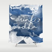 vodka Shower Curtains featuring Drink Vodka by Mikayla Belle