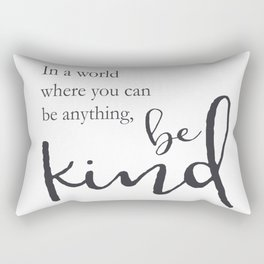 In a world where you can be anything, be kind Rectangular Pillow