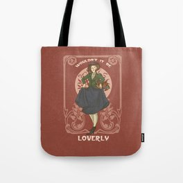 Wouldn't it be loverly? Tote Bag