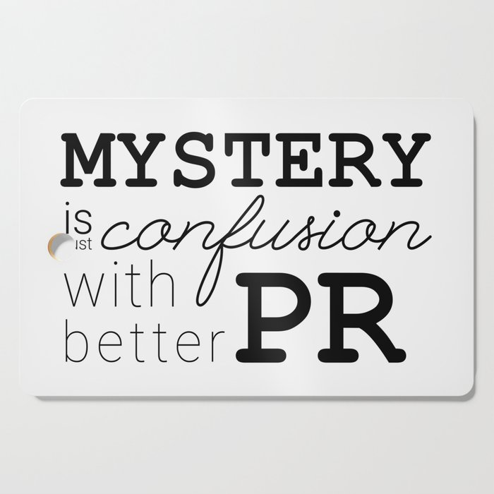 Mystery is just confusion with better PR Cutting Board