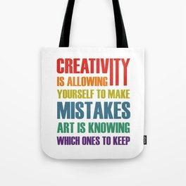 Creativity Is Allowing Yourself To Make Mistakes Art Is Knowing Tote Bag