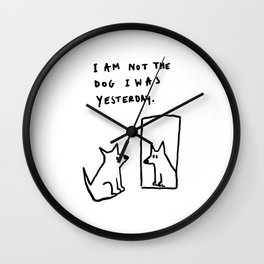 I am not the dog I was yesterday. Wall Clock