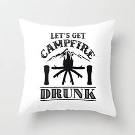 Camping - Let's get Campfire Drunk Throw Pillow