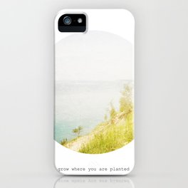 Grow Where You Are Planted iPhone Case
