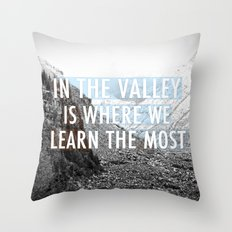 In the Valley is Where We Learn the Most Throw Pillow