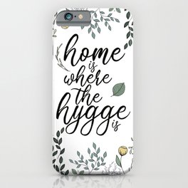 Home is Where the hygge is iPhone Case