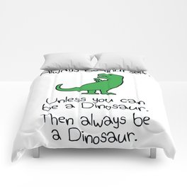 Always Be Yourself, Unless You Can Be A Dinosaur Comforters