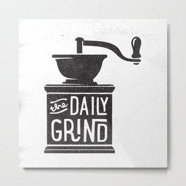 DAILY GRIND Metal Print