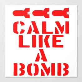 """A Bombing Tee For Bombers Saying """"Calm Like A Bomb"""" T-shirt Design Blast Charge Wipe Out Explosion Canvas Print"""
