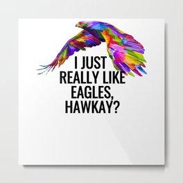 I Just Really Like Eagles Metal Print
