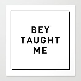 BEY TAUGHT ME Canvas Print