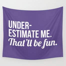 Underestimate Me That'll Be Fun (Ultra Violet) Wall Tapestry