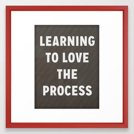 Learning to Love the Process Framed Art Print