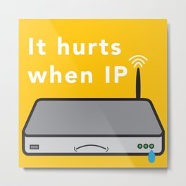 It Hurts When IP Metal Print