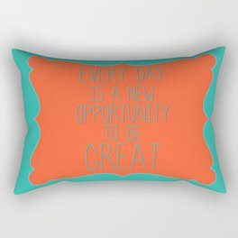 Every day is a new opportunity to be great Rectangular Pillow