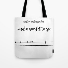 We have nothing to lose and a world to see Tote Bag