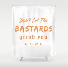 Don't let the bastards grind you down. Shower Curtain