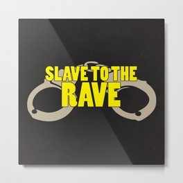 Slave To The Rave Music Quote Metal Print