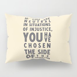 If you are neutral in situations of injustice, Desmond Tutu quote, civil rights, peace, freedom Pillow Sham