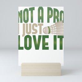 Badminton Not A Pro I Just Love It Game Sport Mini Art Print