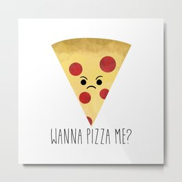 Wanna Pizza Me? Metal Print
