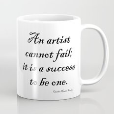 An artist cannot fail; it is a success to be one. Mug
