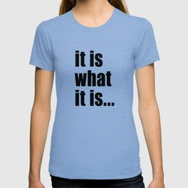 it is what it is (on white) T-shirt