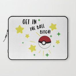 Get in the ball >:0 !!! Laptop Sleeve
