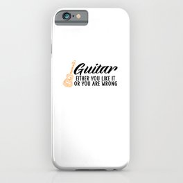 Guitar you like it or you are wrong iPhone Case