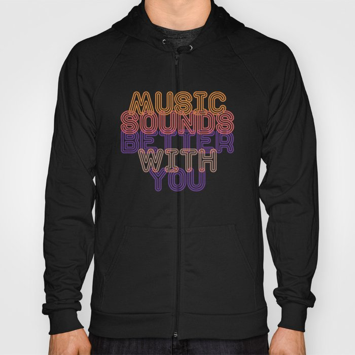 Music Sounds Better With You Hoody by hypnoboy