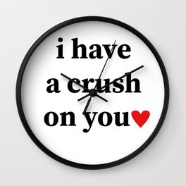 I have a crush on you Wall Clock