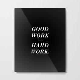 Good Work Takes Hard Work - black Metal Print