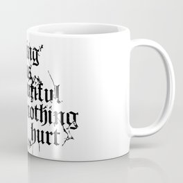 Nothing Hurt Coffee Mug