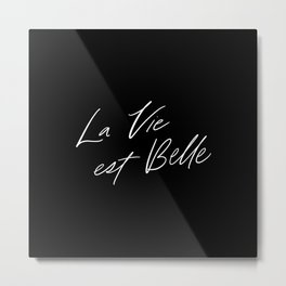 La Vie est Belle - Life is Beautiful // White Lettering on Black Metal Print