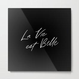 La Vie est Belle - Life is Beautiful // White Lettering on Black Metal Print