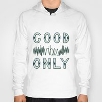good vibes only Hoodies featuring Good Vibes Only by Frenchy
