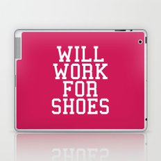 Will Work For Shoes Funny Quote Laptop & iPad Skin