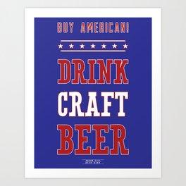 Buy American! Drink Craft Beer Art Print