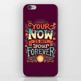 Your now is not your forever iPhone Skin