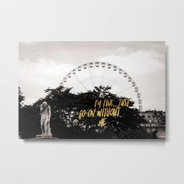 I'm Fine Go On Without Me Passive Aggressive Funny Metal Print