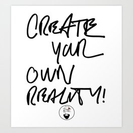 CREATE YOUR OWN REALITY Art Print