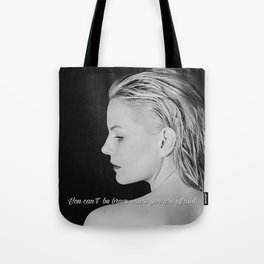 You can't be brave unless you are afraid. Tote Bag