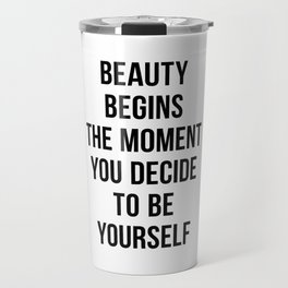 Beauty Begins The Moment You Decide To Be Yourself Travel Mug